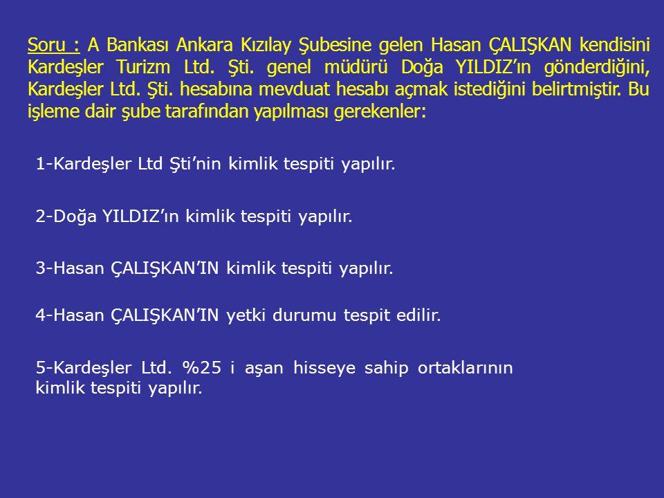 Soru : A Bankası Ankara Kızılay Şubesine gelen Hasan ÇALIŞKAN kendisini Kardeşler Turizm Ltd.