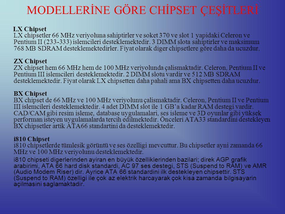 MODELLERİNE GÖRE CHİPSET ÇEŞİTLERİ LX Chipset LX chipsetler 66 MHz veriyoluna sahiptirler ve soket 370 ve slot 1 yapidaki Celeron ve Pentium II (233-333) islemcileri desteklemektedir.