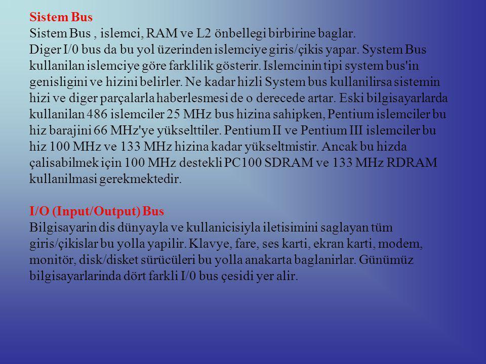 Sistem Bus Sistem Bus, islemci, RAM ve L2 önbellegi birbirine baglar.