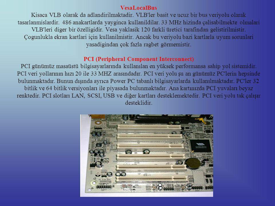 VesaLocalBus Kisaca VLB olarak da adlandirilmaktadir.