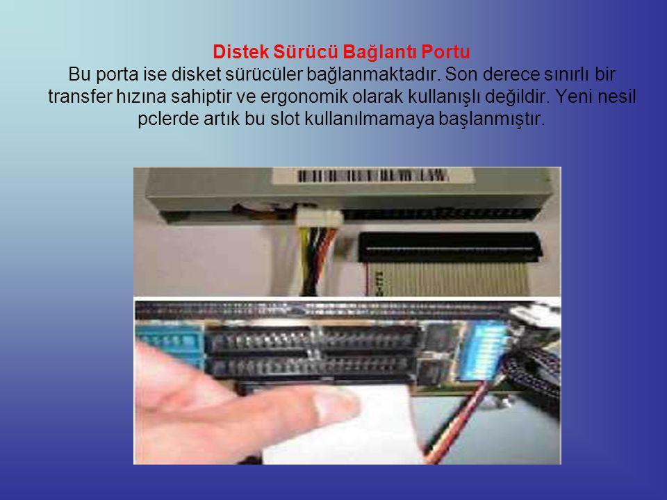 Distek Sürücü Bağlantı Portu Bu porta ise disket sürücüler bağlanmaktadır.