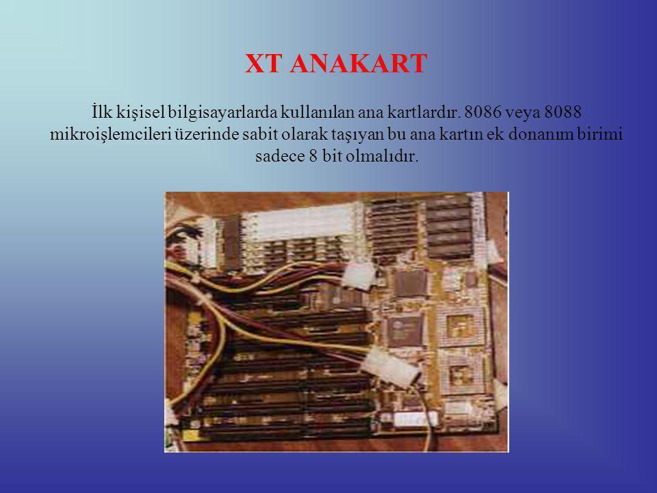 XT ANAKART İlk kişisel bilgisayarlarda kullanılan ana kartlardır.