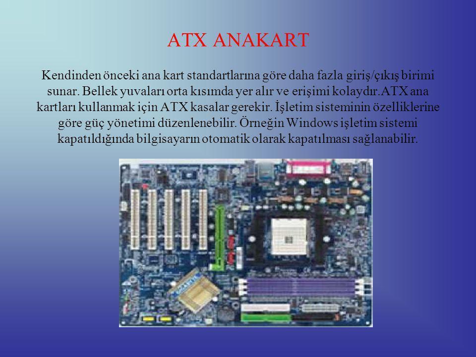ATX ANAKART Kendinden önceki ana kart standartlarına göre daha fazla giriş/çıkış birimi sunar.
