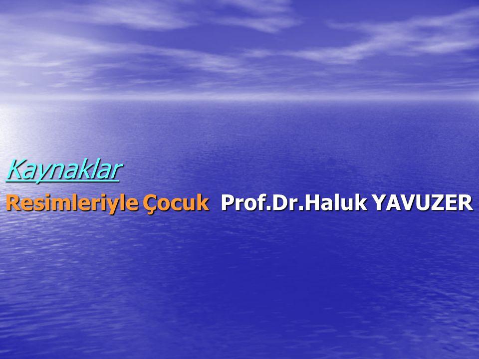 Kaynaklar Resimleriyle Çocuk Prof.Dr.Haluk YAVUZER Kaynaklar Resimleriyle Çocuk Prof.Dr.Haluk YAVUZER