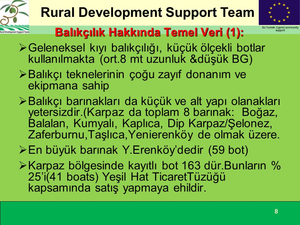 Rural Development Support Team EU Turkish Cypriot community support 99 Balıkçılık Hakkında Temel Veri (2) :  Balıkçıların örgütlenmesi zayıftır.