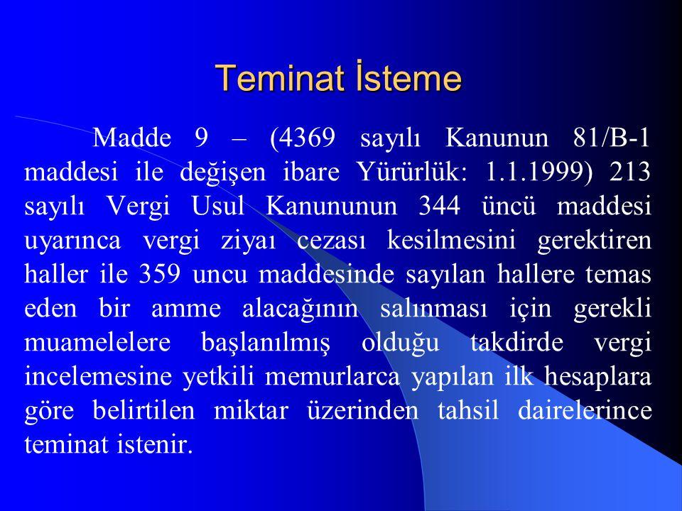 Teminat İsteme Madde 9 – (4369 sayılı Kanunun 81/B-1 maddesi ile değişen ibare Yürürlük: 1.1.1999) 213 sayılı Vergi Usul Kanununun 344 üncü maddesi uy