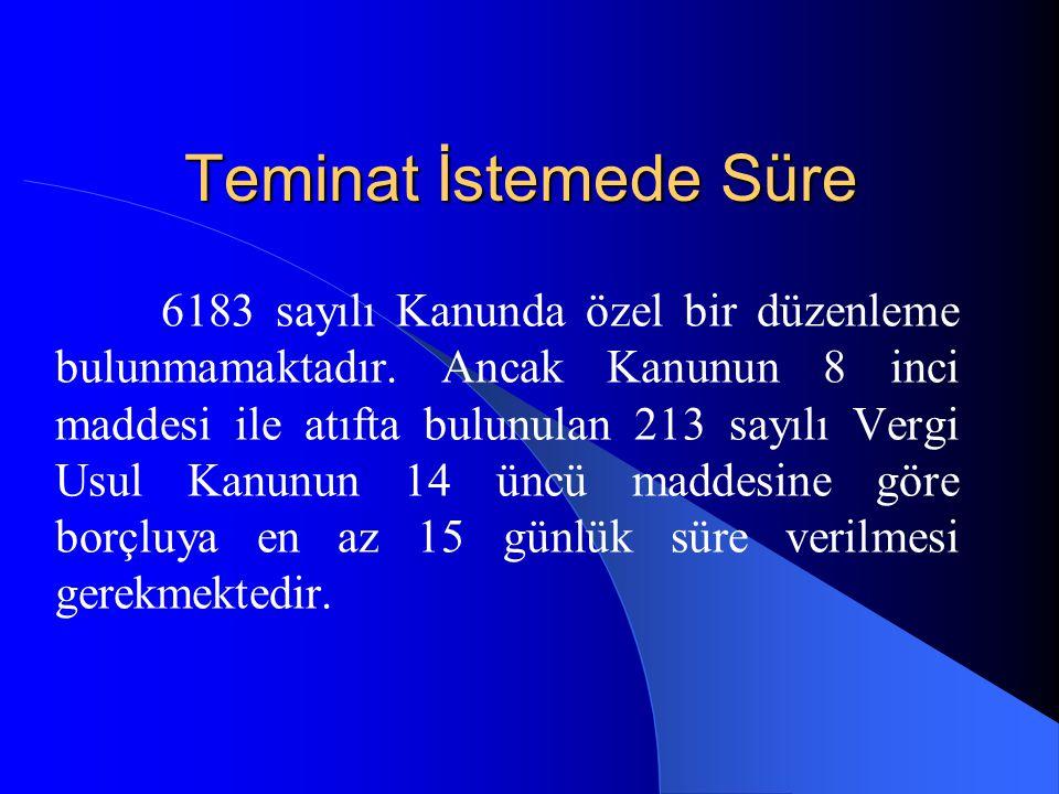 Teminat İstemede Süre 6183 sayılı Kanunda özel bir düzenleme bulunmamaktadır. Ancak Kanunun 8 inci maddesi ile atıfta bulunulan 213 sayılı Vergi Usul