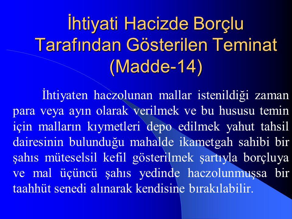İhtiyati Hacizde Borçlu Tarafından Gösterilen Teminat (Madde-14) İhtiyaten haczolunan mallar istenildiği zaman para veya ayın olarak verilmek ve bu hu