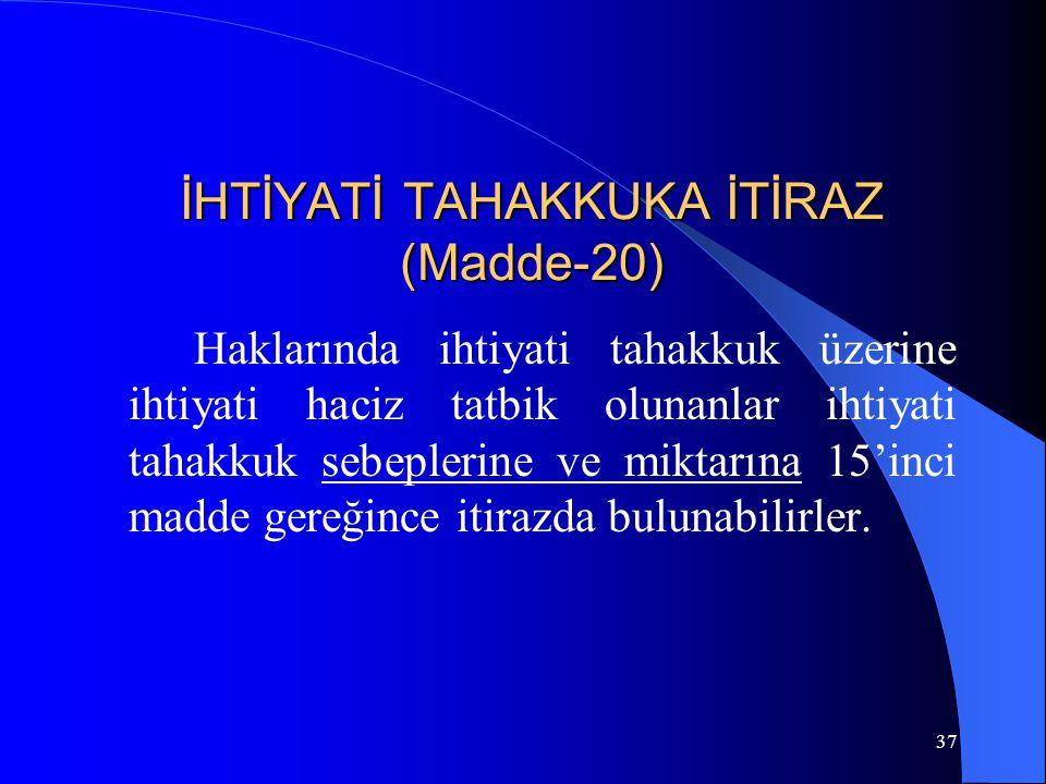 37 İHTİYATİ TAHAKKUKA İTİRAZ (Madde-20) Haklarında ihtiyati tahakkuk üzerine ihtiyati haciz tatbik olunanlar ihtiyati tahakkuk sebeplerine ve miktarın