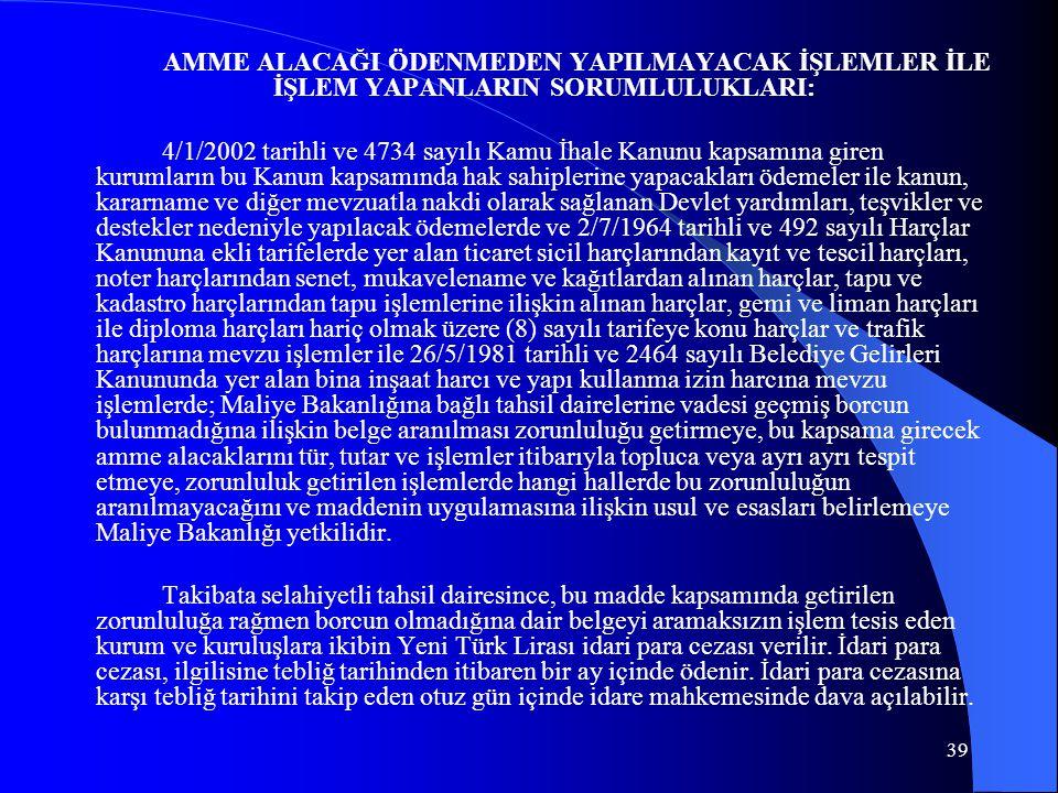 39 AMME ALACAĞI ÖDENMEDEN YAPILMAYACAK İŞLEMLER İLE İŞLEM YAPANLARIN SORUMLULUKLARI: 4/1/2002 tarihli ve 4734 sayılı Kamu İhale Kanunu kapsamına giren