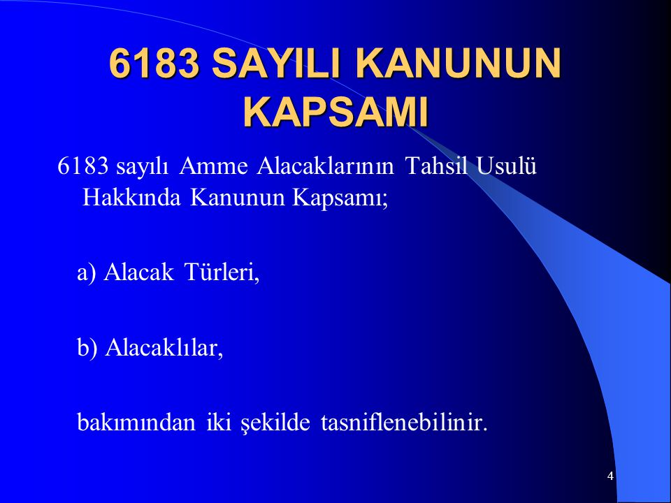 5 ALACAKLILAR BAKIMINDAN  Alacakları 6183 Kanuna göre takip edilecekler;  A) 6183 sayılı Kanunun 1.