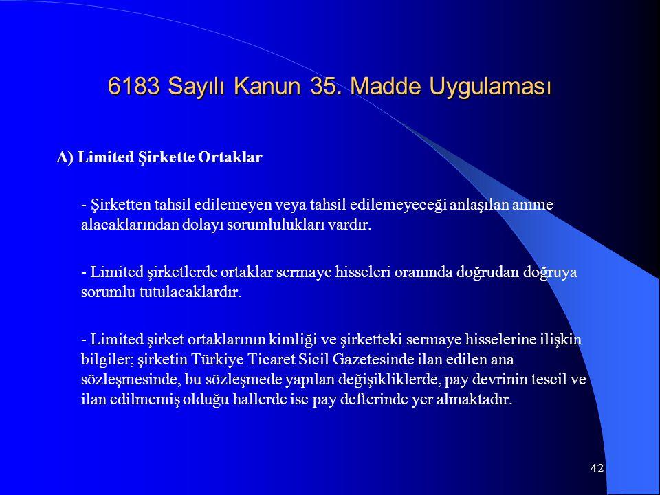 42 6183 Sayılı Kanun 35. Madde Uygulaması A) Limited Şirkette Ortaklar - Şirketten tahsil edilemeyen veya tahsil edilemeyeceği anlaşılan amme alacakla