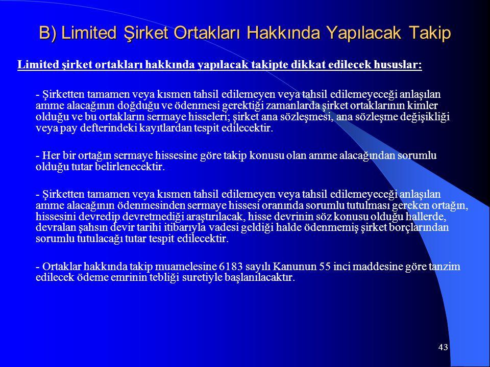 43 B) Limited Şirket Ortakları Hakkında Yapılacak Takip Limited şirket ortakları hakkında yapılacak takipte dikkat edilecek hususlar: - Şirketten tama