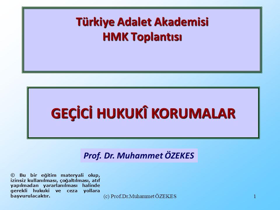 (c) Prof.Dr.Muhammet ÖZEKES1 Türkiye Adalet Akademisi HMK Toplantısı Prof. Dr. Muhammet ÖZEKES GEÇİCİ HUKUKÎ KORUMALAR © Bu bir eğitim materyali olup,