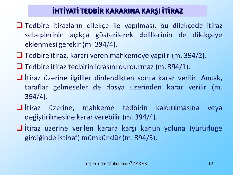 (c) Prof.Dr.Muhammet ÖZEKES12  Tedbire itirazların dilekçe ile yapılması, bu dilekçede itiraz sebeplerinin açıkça gösterilerek delillerinin de dilekç