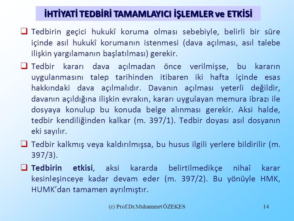 (c) Prof.Dr.Muhammet ÖZEKES14  Tedbirin geçici hukukî koruma olması sebebiyle, belirli bir süre içinde asıl hukukî korumanın istenmesi (dava açılması