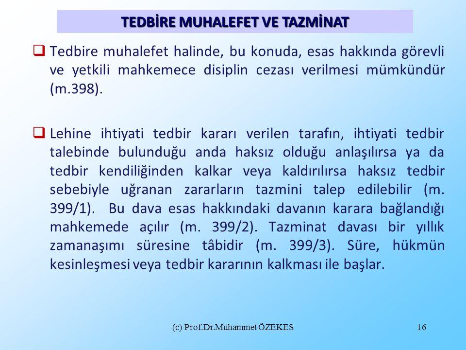 (c) Prof.Dr.Muhammet ÖZEKES16  Tedbire muhalefet halinde, bu konuda, esas hakkında görevli ve yetkili mahkemece disiplin cezası verilmesi mümkündür (