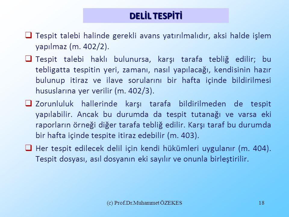 (c) Prof.Dr.Muhammet ÖZEKES18  Tespit talebi halinde gerekli avans yatırılmalıdır, aksi halde işlem yapılmaz (m. 402/2).  Tespit talebi haklı bulunu