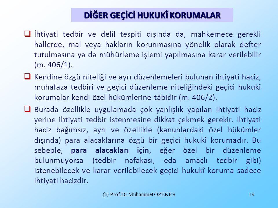 (c) Prof.Dr.Muhammet ÖZEKES19  İhtiyati tedbir ve delil tespiti dışında da, mahkemece gerekli hallerde, mal veya hakların korunmasına yönelik olarak