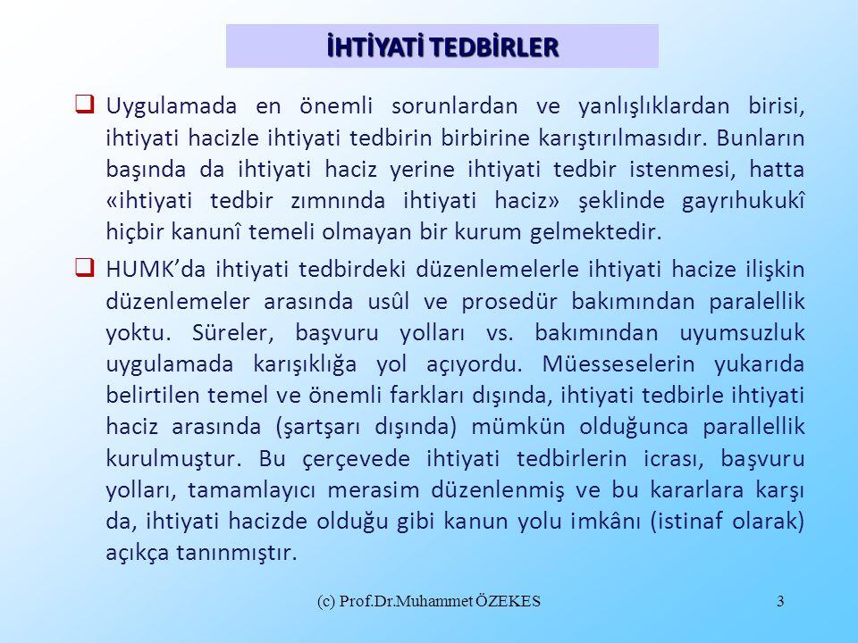 (c) Prof.Dr.Muhammet ÖZEKES3  Uygulamada en önemli sorunlardan ve yanlışlıklardan birisi, ihtiyati hacizle ihtiyati tedbirin birbirine karıştırılması