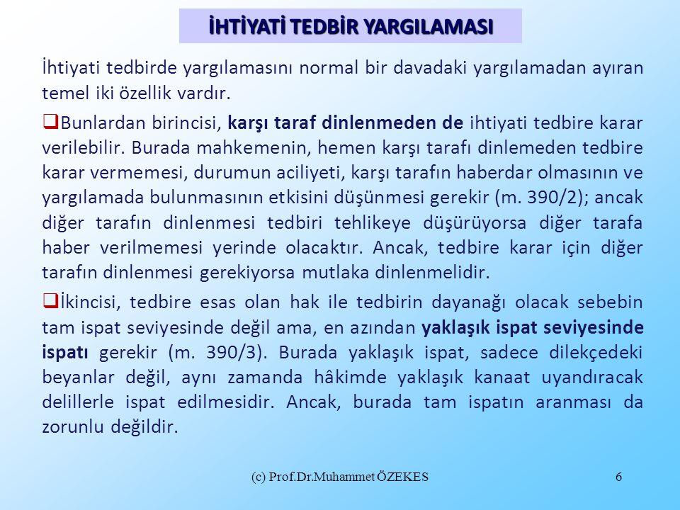 (c) Prof.Dr.Muhammet ÖZEKES7  İhtiyati tedbire karar verilmesi konusunda mahkeme kanaate sahip olursa, işin niteliğine uygun olarak her türlü tedbire karar verebilir (m.