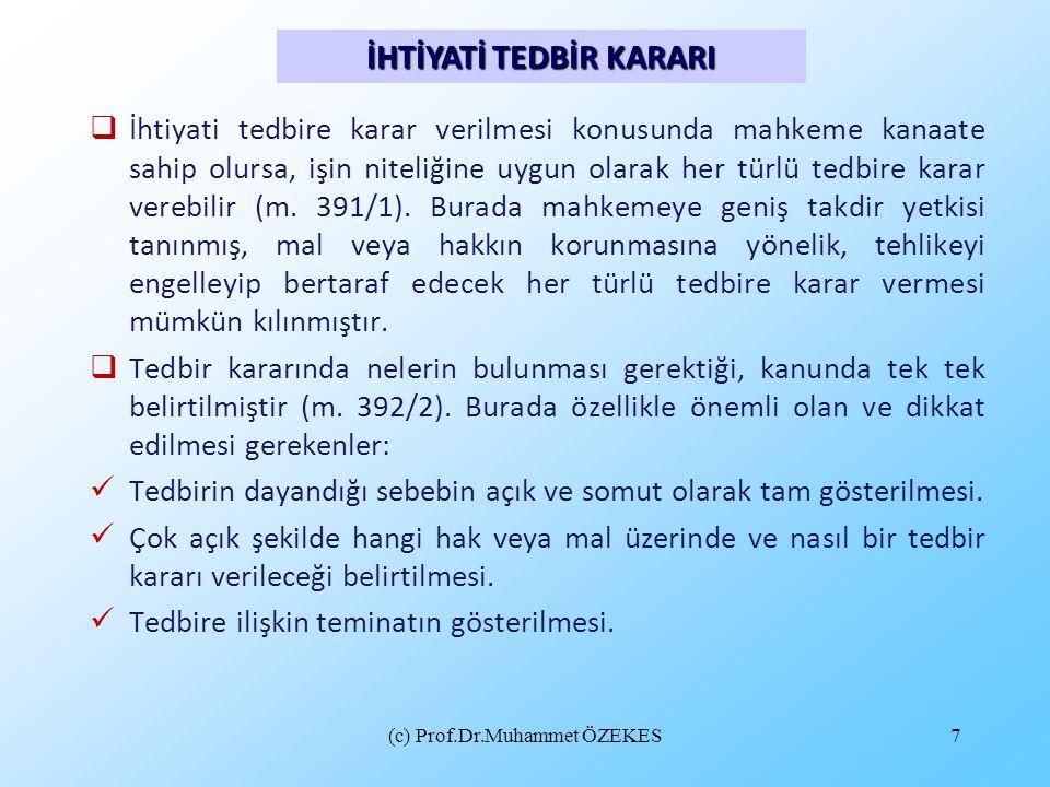 (c) Prof.Dr.Muhammet ÖZEKES7  İhtiyati tedbire karar verilmesi konusunda mahkeme kanaate sahip olursa, işin niteliğine uygun olarak her türlü tedbire