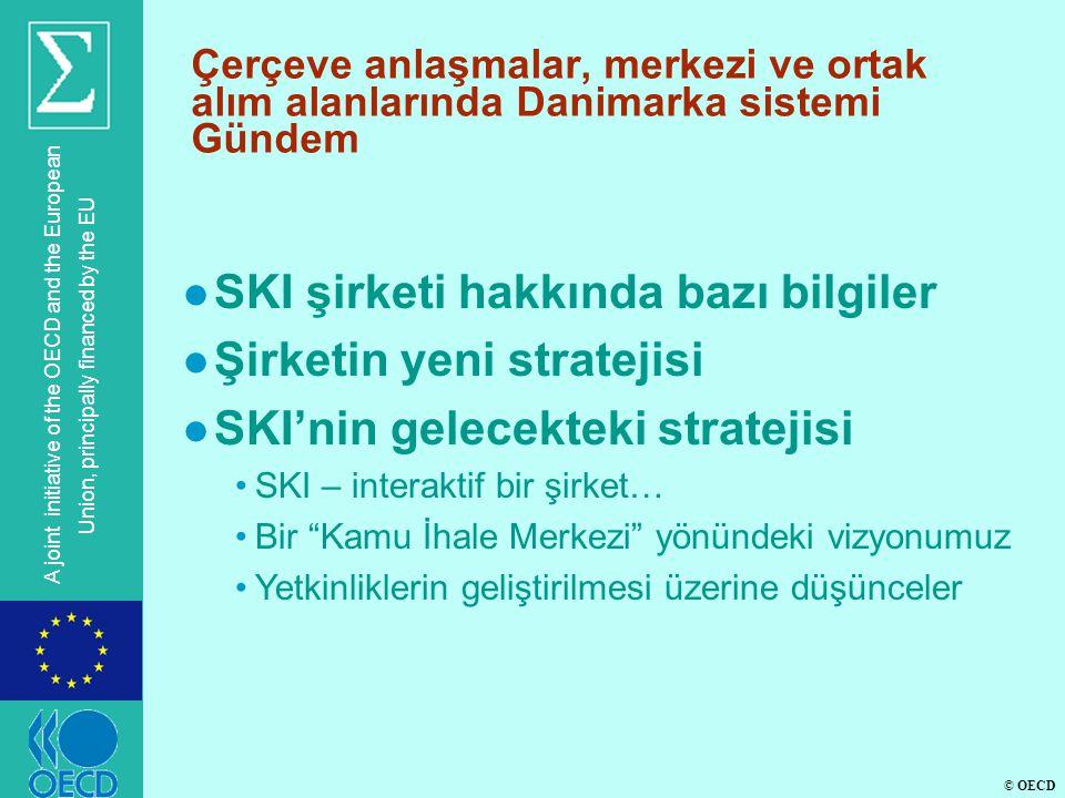 © OECD A joint initiative of the OECD and the European Union, principally financed by the EU Çerçeve anlaşmalar, merkezi ve ortak alım alanlarında Danimarka sistemi Gündem l SKI şirketi hakkında bazı bilgiler l Şirketin yeni stratejisi l SKI'nin gelecekteki stratejisi •SKI – interaktif bir şirket… •Bir Kamu İhale Merkezi yönündeki vizyonumuz •Yetkinliklerin geliştirilmesi üzerine düşünceler