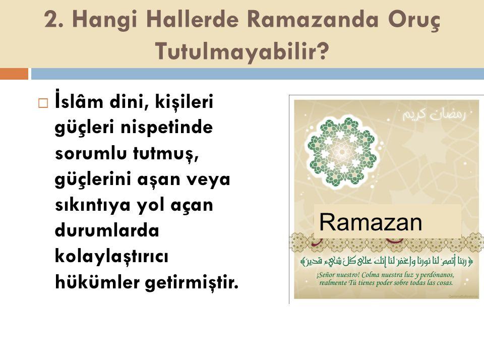 2.Hangi Hallerde Ramazanda Oruç Tutulmayabilir.