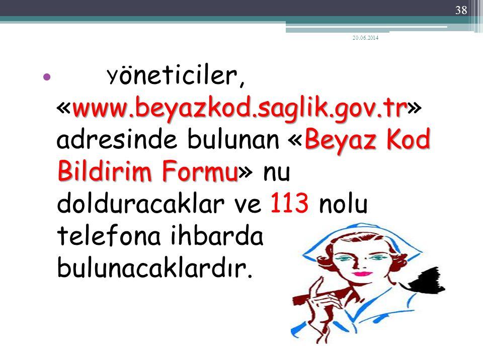 www.beyazkod.saglik.gov.tr Beyaz Kod Bildirim Formu  Y öneticiler, «www.beyazkod.saglik.gov.tr» adresinde bulunan «Beyaz Kod Bildirim Formu» nu doldu