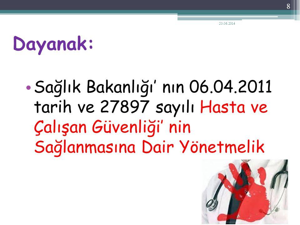 Dayanak: • Sağlık Bakanlığı' nın 06.04.2011 tarih ve 27897 sayılı Hasta ve Çalışan Güvenliği' nin Sağlanmasına Dair Yönetmelik 20.06.2014 8