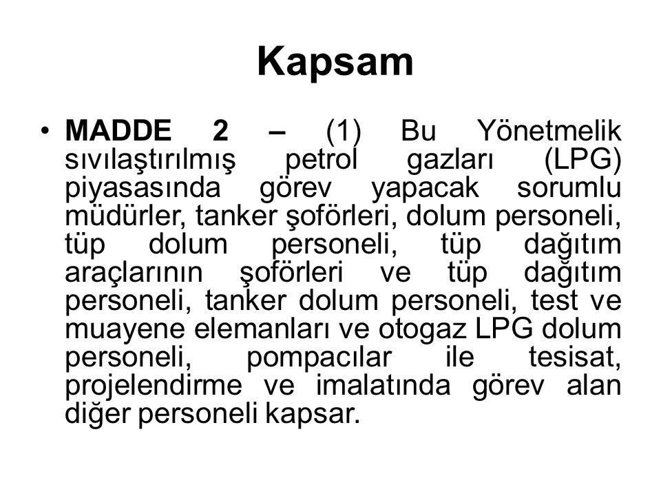 Kapsam •MADDE 2 – (1) Bu Yönetmelik sıvılaştırılmış petrol gazları (LPG) piyasasında görev yapacak sorumlu müdürler, tanker şoförleri, dolum personeli
