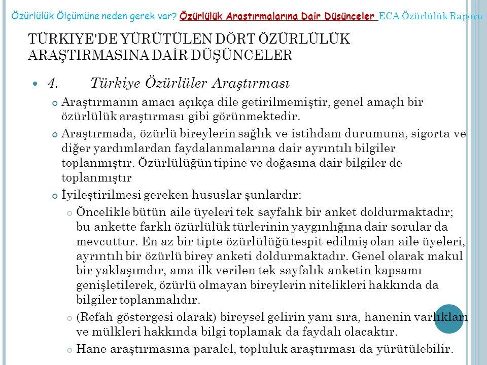 TÜRKIYE DE YÜRÜTÜLEN DÖRT ÖZÜRLÜLÜK ARAŞTIRMASINA DAİR DÜŞÜNCELER  4.Türkiye Özürlüler Araştırması Araştırmanın amacı açıkça dile getirilmemiştir, genel amaçlı bir özürlülük araştırması gibi görünmektedir.