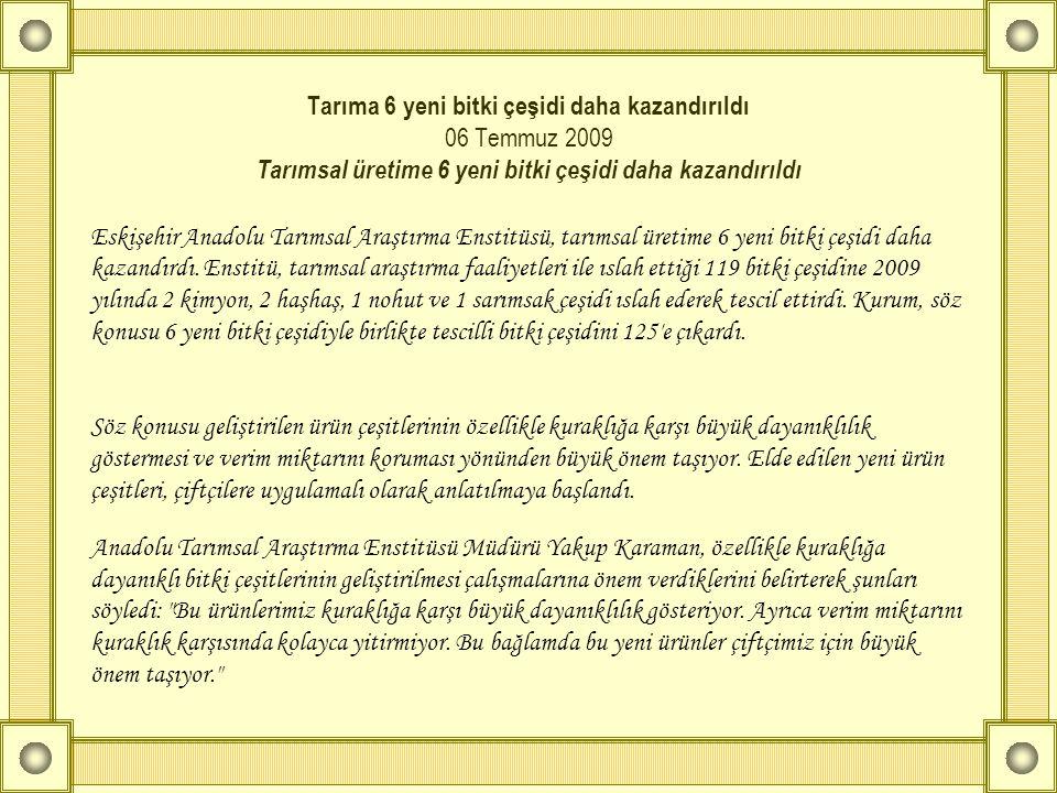 Tarıma 6 yeni bitki çeşidi daha kazandırıldı 06 Temmuz 2009 Tarımsal üretime 6 yeni bitki çeşidi daha kazandırıldı Eskişehir Anadolu Tarımsal Araştırm