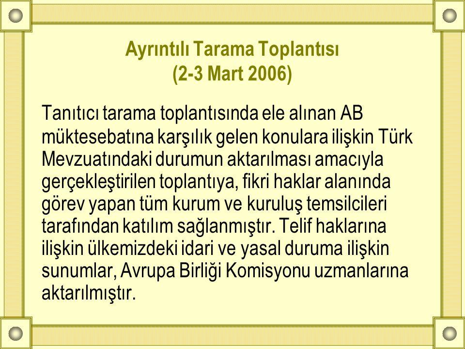 Ayrıntılı Tarama Toplantısı (2-3 Mart 2006) Tanıtıcı tarama toplantısında ele alınan AB müktesebatına karşılık gelen konulara ilişkin Türk Mevzuatında