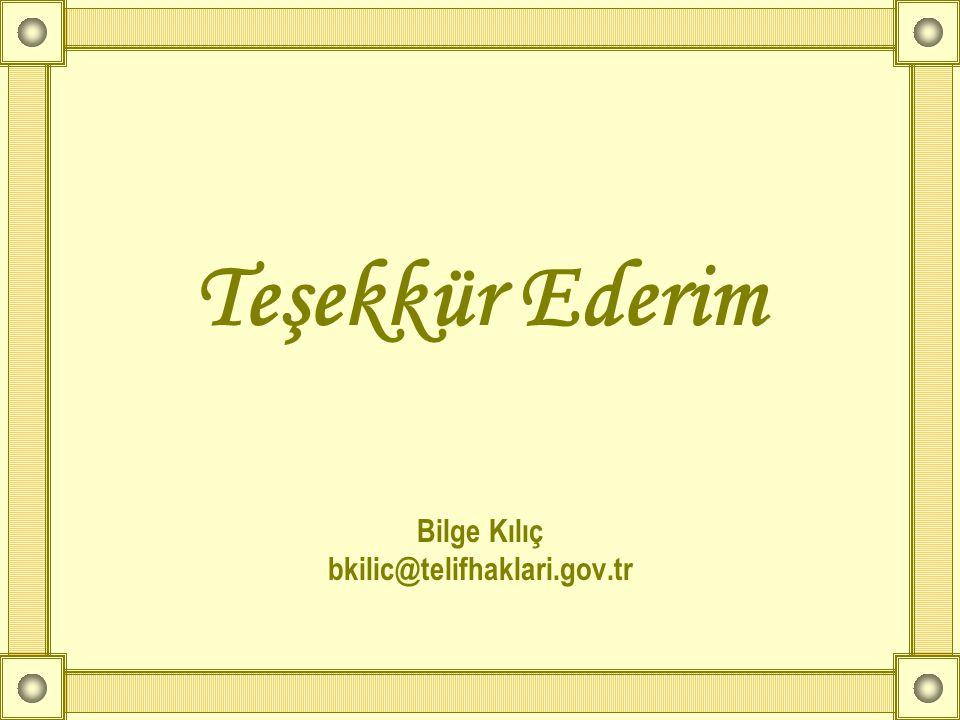 Teşekkür Ederim Bilge Kılıç bkilic@telifhaklari.gov.tr