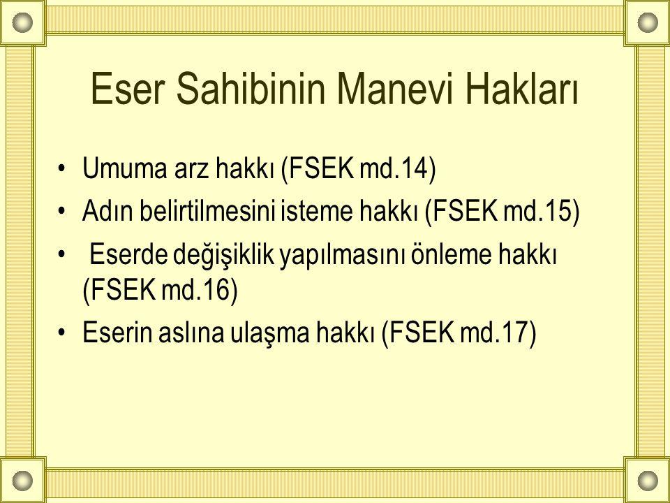 Eser Sahibinin Manevi Hakları •Umuma arz hakkı (FSEK md.14) •Adın belirtilmesini isteme hakkı (FSEK md.15) • Eserde değişiklik yapılmasını önleme hakk