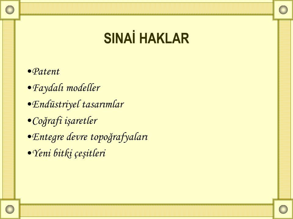 SINAİ HAKLAR •Patent •Faydalı modeller •Endüstriyel tasarımlar •Coğrafi işaretler •Entegre devre topoğrafyaları •Yeni bitki çeşitleri