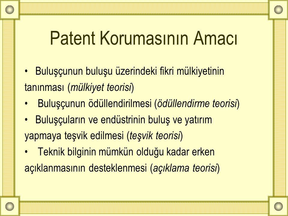 Patent Korumasının Amacı •Buluşçunun buluşu üzerindeki fikri mülkiyetinin tanınması ( mülkiyet teorisi ) • Buluşçunun ödüllendirilmesi ( ödüllendirme