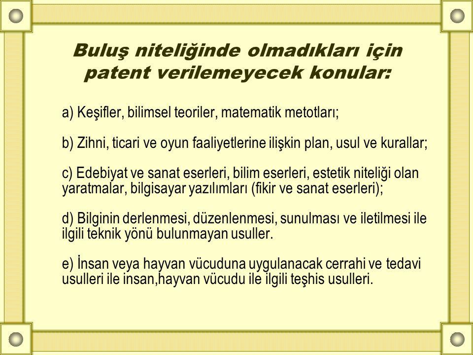 Buluş niteliğinde olmadıkları için patent verilemeyecek konular: a) Keşifler, bilimsel teoriler, matematik metotları; b) Zihni, ticari ve oyun faaliye