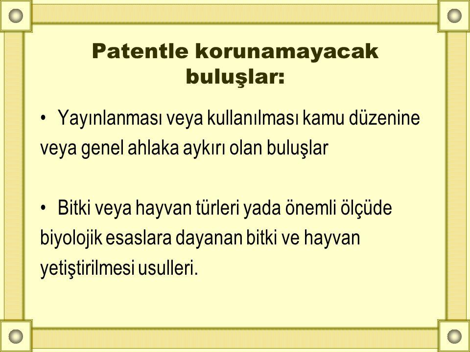 Patentle korunamayacak buluşlar: •Yayınlanması veya kullanılması kamu düzenine veya genel ahlaka aykırı olan buluşlar •Bitki veya hayvan türleri yada