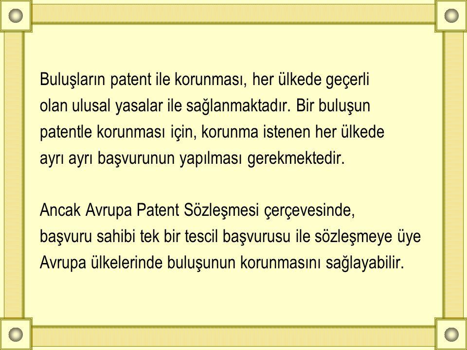 Buluşların patent ile korunması, her ülkede geçerli olan ulusal yasalar ile sağlanmaktadır. Bir buluşun patentle korunması için, korunma istenen her ü