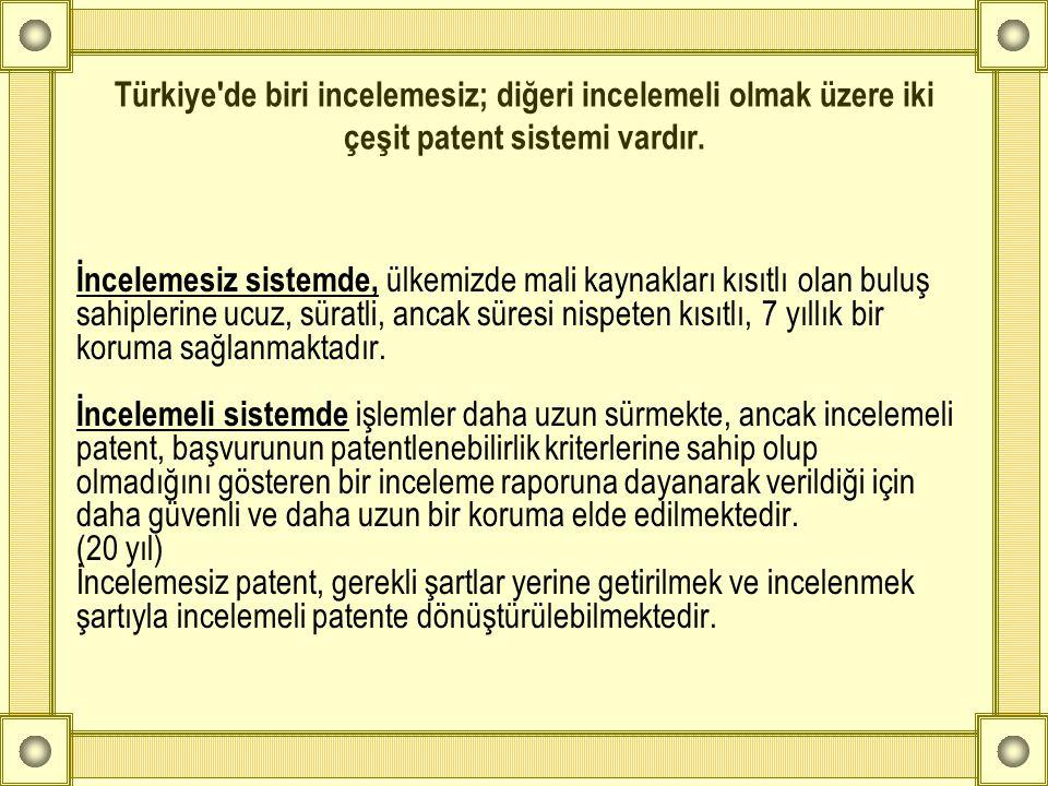 Türkiye'de biri incelemesiz; diğeri incelemeli olmak üzere iki çeşit patent sistemi vardır. İncelemesiz sistemde, ülkemizde mali kaynakları kısıtlı ol