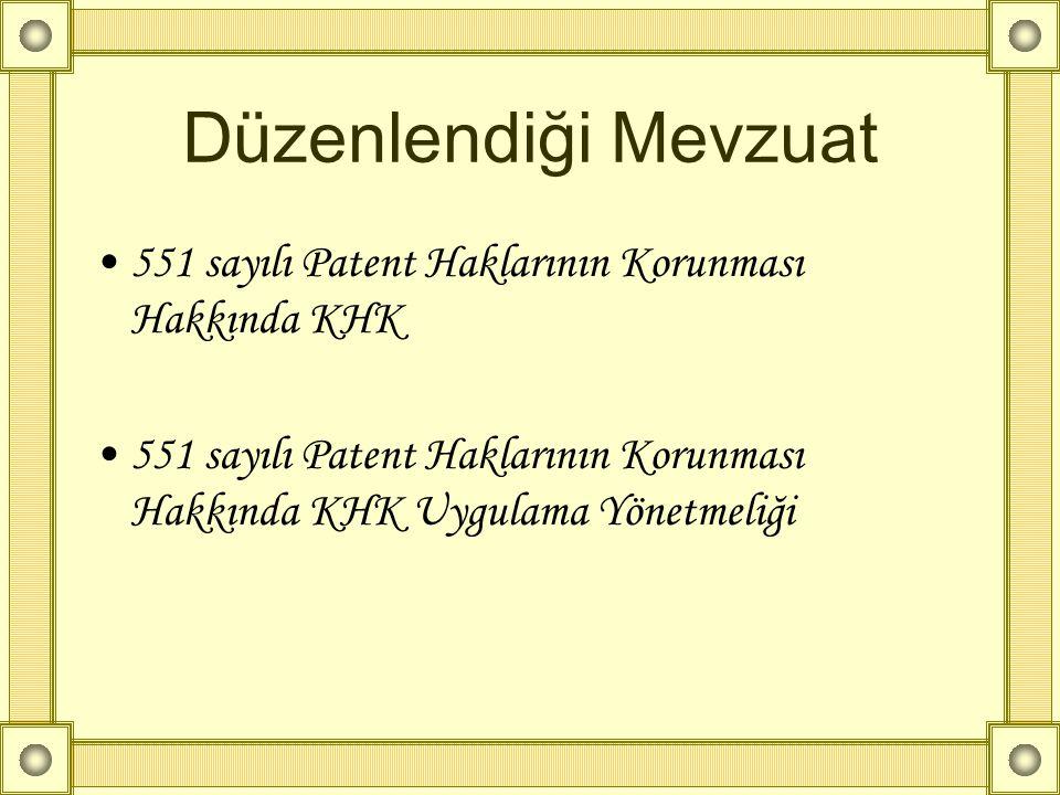 Düzenlendiği Mevzuat •551 sayılı Patent Haklarının Korunması Hakkında KHK •551 sayılı Patent Haklarının Korunması Hakkında KHK Uygulama Yönetmeliği
