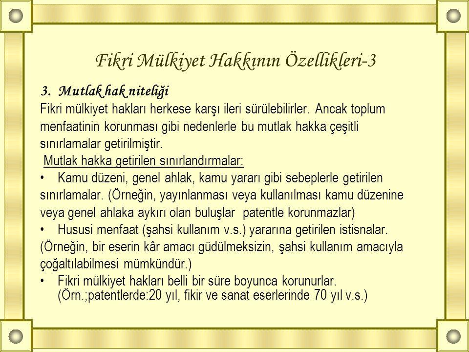 Fikri Mülkiyet Hakkının Özellikleri-3 3. Mutlak hak niteliği Fikri mülkiyet hakları herkese karşı ileri sürülebilirler. Ancak toplum menfaatinin korun