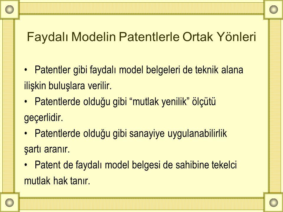 Faydalı Modelin Patentlerle Ortak Yönleri •Patentler gibi faydalı model belgeleri de teknik alana ilişkin buluşlara verilir. •Patentlerde olduğu gibi