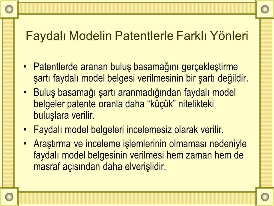 Faydalı Modelin Patentlerle Farklı Yönleri •Patentlerde aranan buluş basamağını gerçekleştirme şartı faydalı model belgesi verilmesinin bir şartı deği