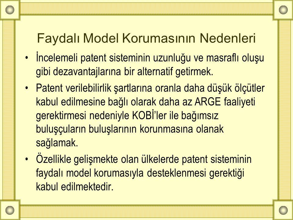 Faydalı Model Korumasının Nedenleri •İncelemeli patent sisteminin uzunluğu ve masraflı oluşu gibi dezavantajlarına bir alternatif getirmek. •Patent ve