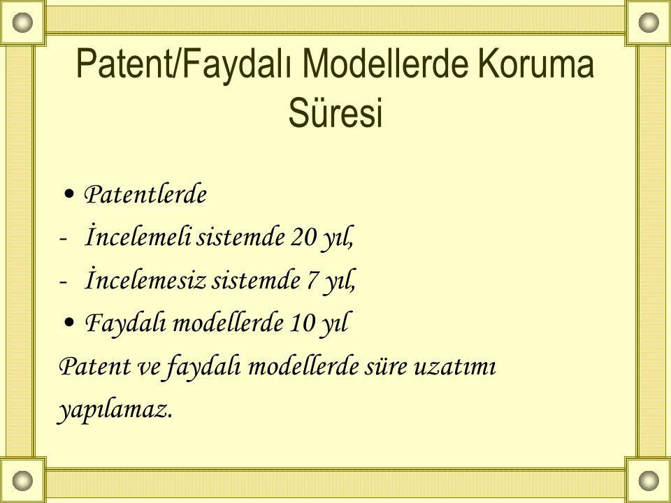 Patent/Faydalı Modellerde Koruma Süresi •Patentlerde -İncelemeli sistemde 20 yıl, -İncelemesiz sistemde 7 yıl, •Faydalı modellerde 10 yıl Patent ve fa