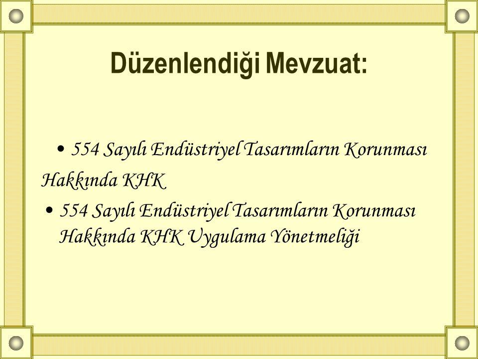 Düzenlendiği Mevzuat: •554 Sayılı Endüstriyel Tasarımların Korunması Hakkında KHK •554 Sayılı Endüstriyel Tasarımların Korunması Hakkında KHK Uygulama