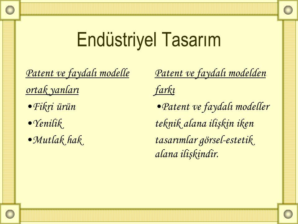 Endüstriyel Tasarım Patent ve faydalı modelle ortak yanları •Fikri ürün •Yenilik •Mutlak hak Patent ve faydalı modelden farkı •Patent ve faydalı model
